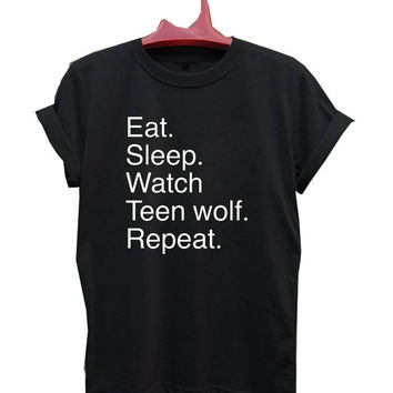 Eat sleep watch teen wolf repeat T-Shirt Men, Women and Youth size S-2XL