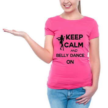 Keep Calm And Belly Dance On - Womens Tshirt - Dance Shirt 2134