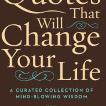 Quotes That Will Change Your Life: A Curated Collection of Mind-Blowing Wisdom|Hardcover
