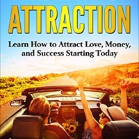 The Law of Attraction: Learn How to Attract Love, Money, and Success Starting Today (Visualization, Mindfulness, Abundance, The Secret) Kindle Edition