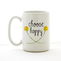 Coffee Mug. Choose Happy