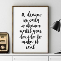 Motivational Print A Dream Is Only A Dream Office Wall Art Love Print Quote Print Printable Poster Watercolor Quote Print Quote Wall Art