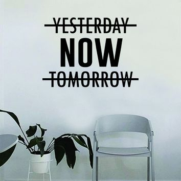 Yesterday Now Tomorrow Wall Decal Quote Home Room Decor Decoration Art Vinyl Sticker Inspirational Motivational