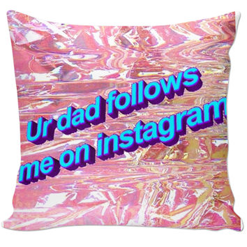 Ur Dad Follows Me On Instagram Holographic Pillow