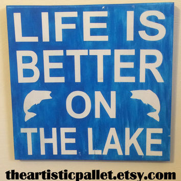 Life is Better on the Lake - handmade wood sign - Or choose Life is Better on the River, at the Cabin, on the Porch...it's up to you!