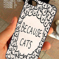 Because Cats  for iPhone 4 / 4s or 5 case cover, Black or White
