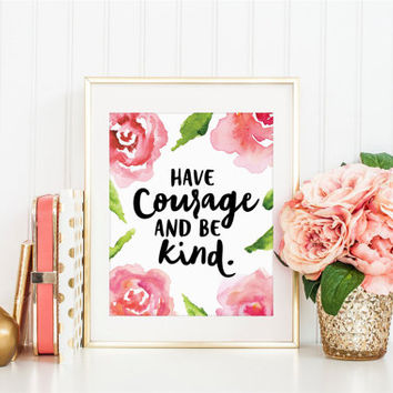 Have Courage and be Kind, Children Quote, Motivational Quote, Inspirational Quote, Be Kind Quote, Children Art, Nursery Art, Printable Art