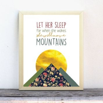 Print or Canvas, Let Her Sleep As For When She Wakes She Will Move Mountains