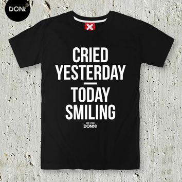 Cry Yesterday / Today Smiling ,Minimal T-shirt ,Cool T-shirt ,Quote Tshirt ,Slogan Tshirt,Typography tees,T-shirt ,Teen Tshirt,friend gift