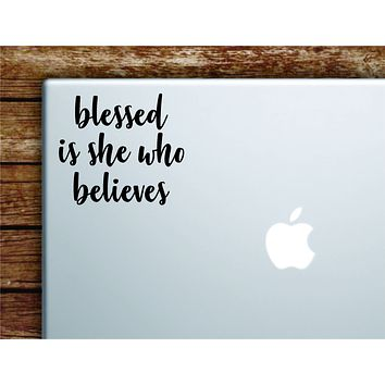 Blessed Is She Who Believes Laptop Wall Decal Sticker Vinyl Art Quote Macbook Apple Decor Car Window Truck Teen Inspirational Girls Religious