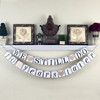 We still do 10 years later Banner, Anniversary Party Decorations, Anniversary Sign, Vow Renewal Banner