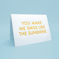 Funny Greeting Card w/ Envelope. 5x7 letterpress style. You make me smile like the sunshine