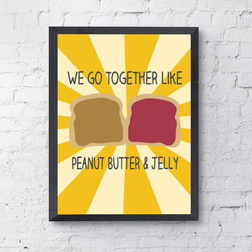 """Illustrative Poster """"We go together like peanut butter & jelly"""" Love Quote Happy Print// Valentine's Anniversary Gift (2 styles available)"""