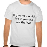 Wifi and High fives Tee Shirts