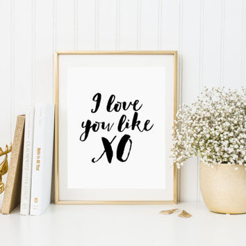 "Printable art""i love you like xo""typography quote gift for girlfriend gift for boyfriend valentines day anniversary Beyonce quote best words"