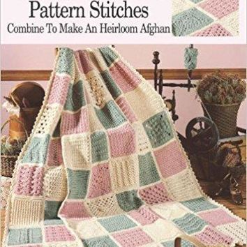 63 Easy-To-Crochet Pattern Stitches Combine To Make An Heirloom Afghan (#555)