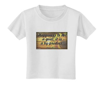 Happiness Is Not A Goal Toddler T-Shirt by TooLoud