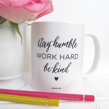 Stay Humble, Work Hard, Be Kind Mug- Inspirational - Busy - Hustle - Office - Work Hard - Coffee Mug - Tea - Gift