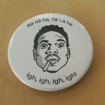 "Na na na na - Igh Igh Igh - Chance the Rapper Lyrics - Black & White  2"" Inch Button"