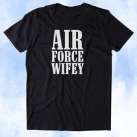 Air Force Wifey Shirt Airman Wife Girlfriend Military Troops Tumblr T-shirt