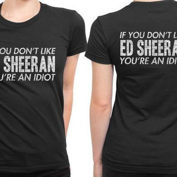 ICIK7H3 Ed Sheeran You Are An Idiot 2 Sided Womens T Shirt
