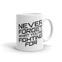 """Never Forget What You're Fighting For"" 11oz. coffee mug"