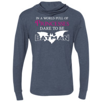 In a World Full Of Princesses, Dare To Be Batman Unisex Triblend LS Hooded T-Shirt