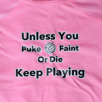 Volleyball Tank Top Workout Clothes - Unless You Puke Faint or Die, Keep Playing Vball, T Shirt