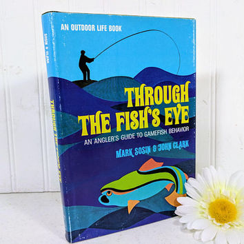 Through The Fish's Eye Book An Angler's Guide to Gamefish Behavior by Mark Sosin & John Clark - An Outdoor Life Book with Groovy Color Cover