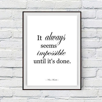 Nelson Mandela Quote Print, It always seems impossible until it's done, Inspirational Poster, Motivational Printable Typography Poster