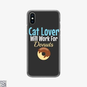 Cat Lover Will Work For Donuts, Cat Phone Case