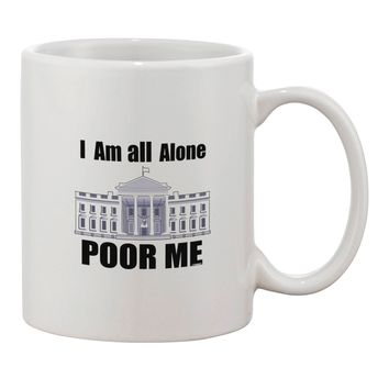 I'm All Alone Poor Me Trump Satire Printed 11oz Coffee Mug by TooLoud