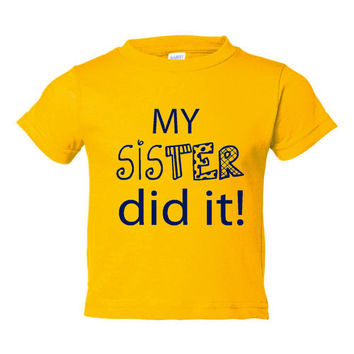 My Sister Did It Funny Printed Little Sister Graphiv Tee Printed Graphic Tee Shirts For Toddlers