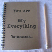 You are My Everything because... - 5 x 7 journal