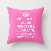 We Can't All Be Princesses (Hot Pink) Throw Pillow by CreativeAngel