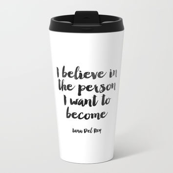 I Believe In The Person I Want To Became,Inspirational Quote,Motivational Metal Travel Mug by NikolaJovanovic