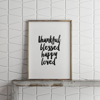 PRINTABLE Art,Thankful Blessed Happy Loved,Typography Print,Inspirational Art,Printable Quote,Black And White,Lovely Words,I Feel Blessed