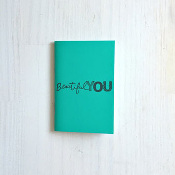 Small Notebook: Beautiful You, Teal, Inspire, Bright, Fun, Hipster, Favor, Unique, Inspiration Notebook, Gift, Journal, Notebook, KK659