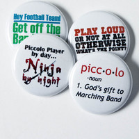 Piccolo Ninja plus three Marching Band Pinback Buttons or Magnets