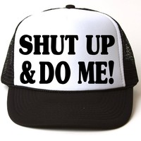 SHUT UP AND DO ME Snap Back Cap # 105