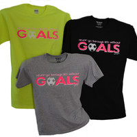 Never Go Through Life Without Goals - Soccer Tshirt