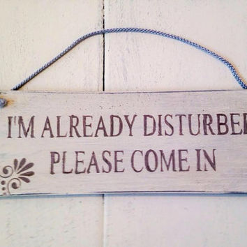 i'm already disturbed please come in.