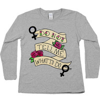Do Not Tell Me What To Do -- Women's Long-Sleeve