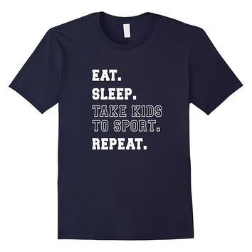 Eat Sleep Take Kids to Sport Repeat Sport Mom Baseball Shirt