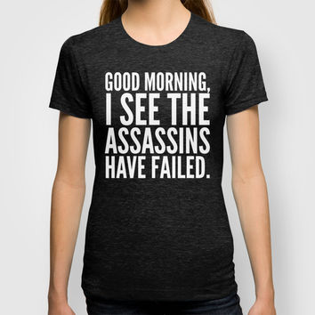 Good morning, I see the assassins have failed. (Black) T-shirt by CreativeAngel