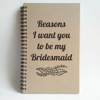 Reasons I want you to be my Bridesmaid, 5x8 writing journal, custom spiral notebook, brown kraft memory book, scrapbook, wedding party gift