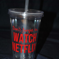 Don't Forget to...Watch Netflix! - Perfect cup for a Netflix fanatic/Netflix fan