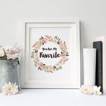 You Are My Favorite, Flower Digital Print, Wall Decor, Typography, Vintage, Poster Art, Ornament, Modern, Motivation, Inspiration