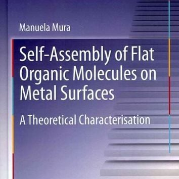 Self-Assembly of Flat Organic Molecules on Metal Surfaces: A Theoretical Characterisation (Springer Theses): Self-Assembly of Flat Organic Molecules on Metal Surfaces