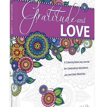 Gratitude and Love: A coloring book and gratitude journal for celebrating abundance, joy and daily blessings